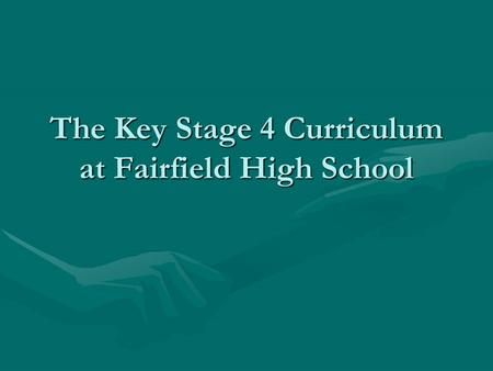 The Key Stage 4 Curriculum at Fairfield High School.