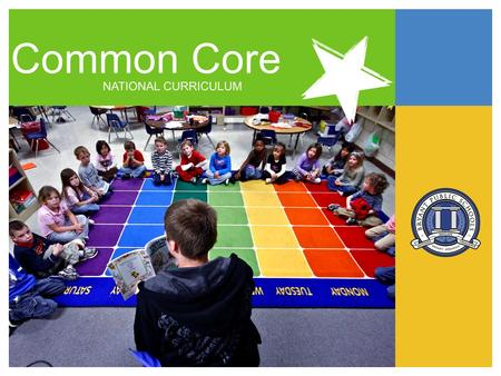 Common Core NATIONAL CURRICULUM. Bryant Timeline 2011 K-2 English & Math K-12 English 2013 Grades 9-12 Math 2014 National assessment replaces Benchmark.