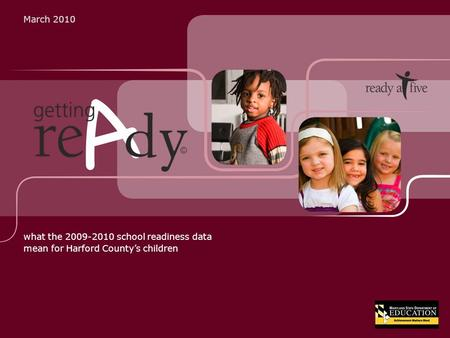 March 2010 what the 2009-2010 school readiness data mean for Harford County's children ©