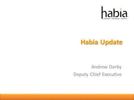 Habia Update Andrew Darby Deputy Chief Executive.