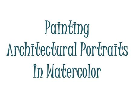 Painting Architectural Portraits In Watercolor. You could paint a castle.