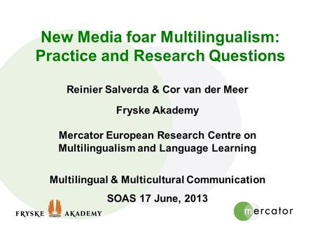 New Media foar Multilingualism: Practice and Research Questions Reinier Salverda & Cor van der Meer Fryske Akademy Mercator European Research Centre on.