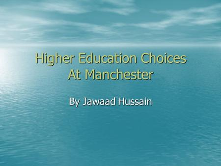 Higher Education Choices At Manchester By Jawaad Hussain.
