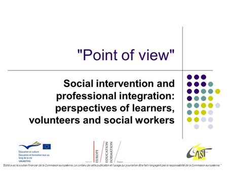 Point of view Social intervention and professional integration: perspectives of learners, volunteers and social workers Edité avec le soutien financier.