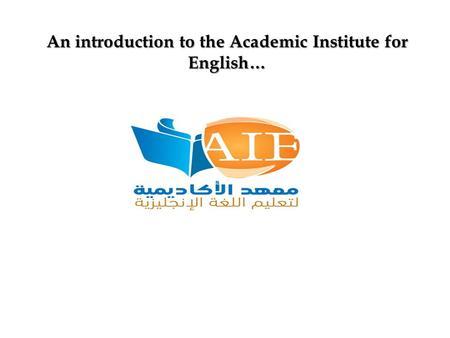 An introduction to the Academic Institute for English…