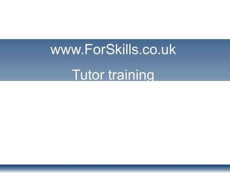Www.ForSkills.co.uk Tutor training. Levels covered Functional Skills National Curriculum English/Maths Basic Skills Literacy/Numeracy Key Skills Comms/AoN.