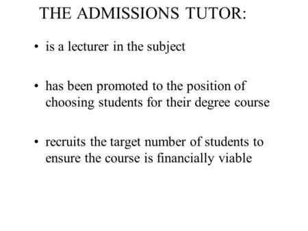 THE ADMISSIONS TUTOR: is a lecturer in the subject has been promoted to the position of choosing students for their degree course recruits the target number.