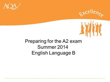 Preparing for the A2 exam Summer 2014 English Language B.