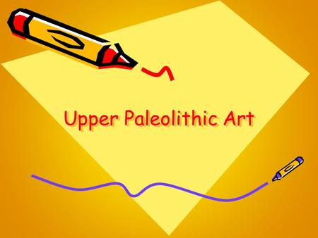 Upper Paleolithic Art. Mobile –Small, can be moved from place to place or traded Parietal –Paintings on cave walls –Large carvings.