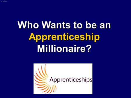 © A Smith Who Wants to be an Apprenticeship Millionaire?