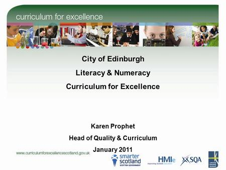 City of Edinburgh Literacy & Numeracy Curriculum for Excellence Karen Prophet Head of Quality & Curriculum January 2011.