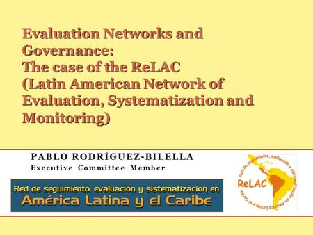 PABLO RODRÍGUEZ-BILELLA PABLO RODRÍGUEZ-BILELLA Executive Committee Member Evaluation Networks and Governance: The case of the ReLAC (Latin American Network.