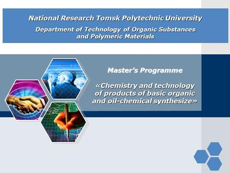 LOGO Master's Programme «Chemistry and technology of products of basic organic and oil-chemical synthesize» National Research Tomsk Polytechnic University.