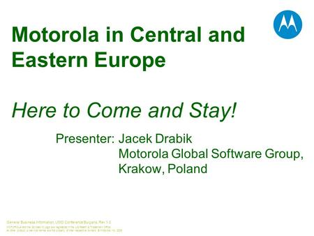General Business Information, USID Conference Bulgaria, Rev 1.0 MOTOROLA and the Stylized M Logo are registered in the US Patent & Trademark Office. All.