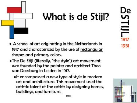 What is de Stijl? A school of art originating in the Netherlands in 1917 and characterized by the use of rectangular shapes and primary colors. The De.