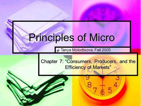 "Principles of Micro Chapter 7: ""Consumers, Producers, and the Efficiency of Markets"" by Tanya Molodtsova, Fall 2005."