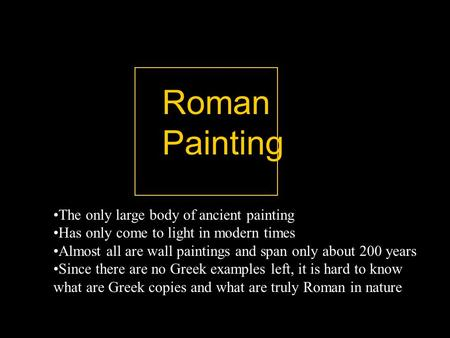 Roman Painting The only large body of ancient painting Has only come to light in modern times Almost all are wall paintings and span only about 200 years.