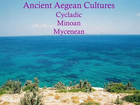 an introduction to three aegean civilizations minoan cycladic and mycenaean culture The cycladic, minoan and mycenaean civilizations developed on the coasts of the aegean sea aegean civilizations ancient china three dynasties birth chinese art and philosophy 2070 bce-256 bce ancient greece know thyself 800 bce-31 bce.