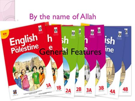 By the name of Allah General Features. English for Palestine is consisting of 3 stages : 1)Lower Primary stage (Grades 1-4) → 1 st stage 2)Higher Primary.