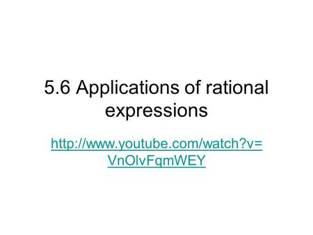 5.6 Applications of rational expressions  VnOlvFqmWEY.