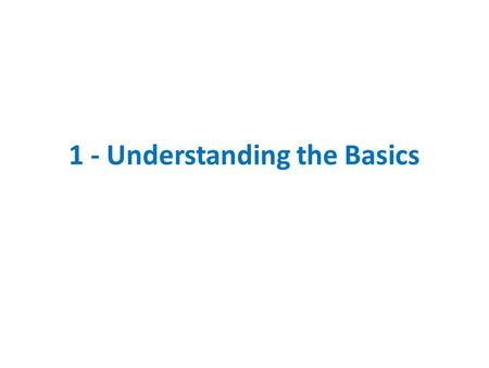 1 - Understanding the Basics. PROJECT What is a project?  A task (with some degree of complexity) with a known end point Building a new house Creating.
