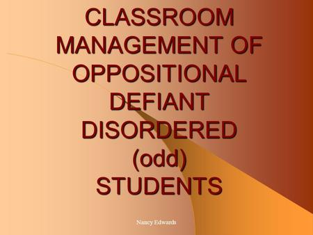 CLASSROOM MANAGEMENT OF OPPOSITIONAL DEFIANT DISORDERED (odd) STUDENTS