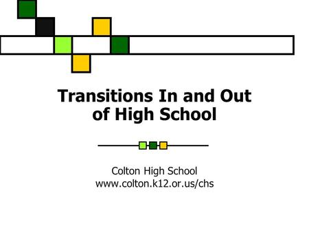 Transitions In and Out of High School Colton High School www.colton.k12.or.us/chs.