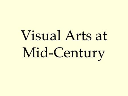 Visual Arts at Mid-Century. Mondrian & Ernst Abstract Expressionism.