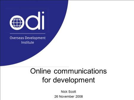 Online communications for development Nick Scott 26 November 2008.