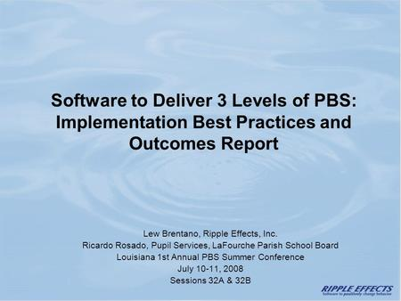 Software to Deliver 3 Levels of PBS: Implementation Best Practices and Outcomes Report Lew Brentano, Ripple Effects, Inc. Ricardo Rosado, Pupil Services,