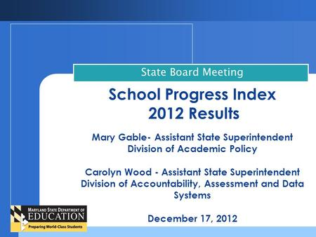 School Progress Index 2012 Results Mary Gable- Assistant State Superintendent Division of Academic Policy Carolyn Wood - Assistant State Superintendent.