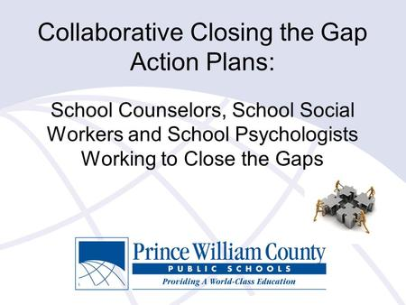 Collaborative Closing the Gap Action Plans: School Counselors, School Social Workers and School Psychologists Working to Close the Gaps.