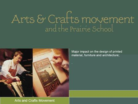 Major impact on the design of printed material, furniture and architecture;. Arts and Crafts Movement.