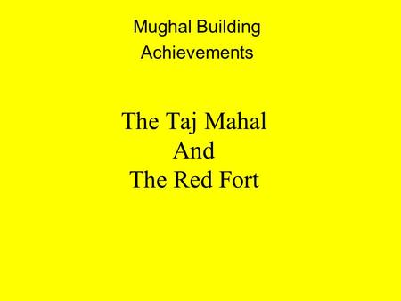 The Taj Mahal And The Red Fort Mughal Building Achievements.