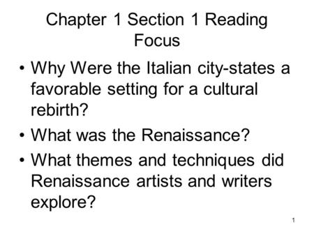 1 Chapter 1 Section 1 Reading Focus Why Were the Italian city-states a favorable setting for a cultural rebirth? What was the Renaissance? What themes.
