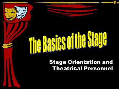 Stage Orientation and Theatrical Personnel. DIRECTOR Creative overseer His/Her vision guides the artistic choices of the entire production PRODUCER.