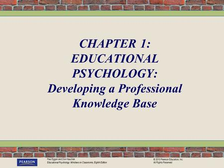 Paul Eggen and Don Kauchak Educational Psychology: Windows on Classrooms, Eighth Edition © 2010 Pearson Education, Inc. All Rights Reserved CHAPTER 1: