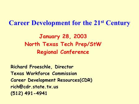 Career Development for the 21 st Century January 28, 2003 North Texas Tech Prep/StW Regional Conference Richard Froeschle, Director Texas Workforce Commission.