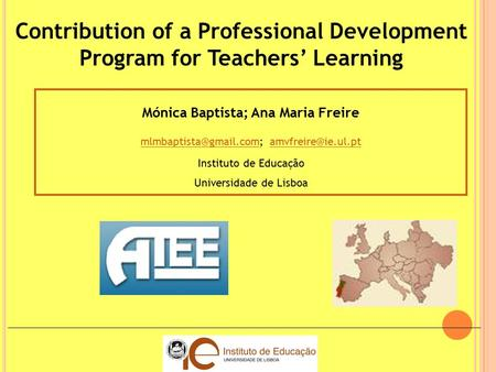 Contribution of a Professional Development Program for Teachers' Learning Mónica Baptista; Ana Maria Freire