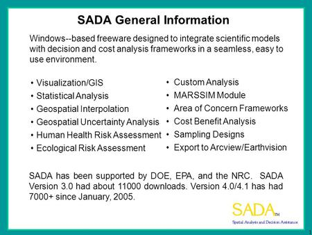 1 SADA General Information Windows--based freeware designed to integrate scientific models with decision and cost analysis frameworks in a seamless, easy.