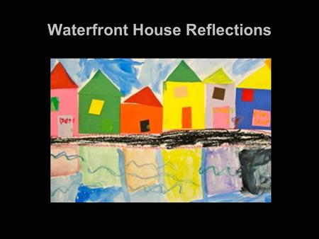 Waterfront House Reflections. On the white paper, draw 2 horizontal lines. Below these lines, draw ripples for water.