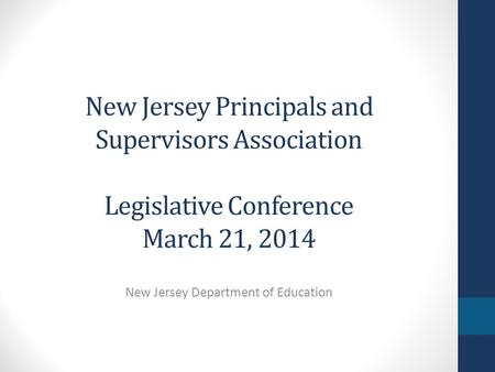 New Jersey Principals and Supervisors Association Legislative Conference March 21, 2014 New Jersey Department of Education.