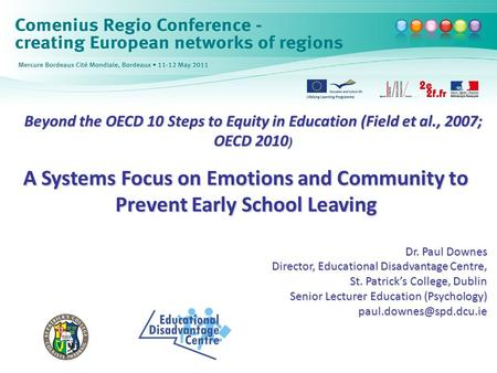 Beyond the OECD 10 Steps to Equity in Education (Field et al., 2007; OECD 2010 ) A Systems Focus on Emotions and Community to Prevent Early School Leaving.