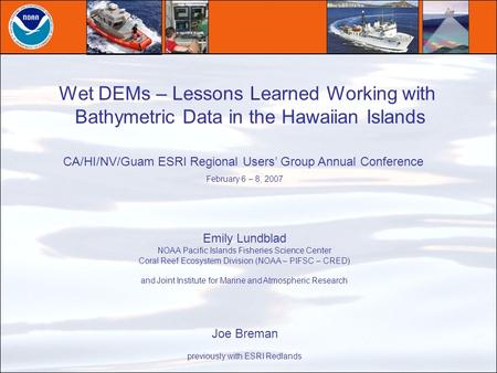 Wet DEMs – Lessons Learned Working with Bathymetric Data in the Hawaiian Islands Emily Lundblad NOAA Pacific Islands Fisheries Science Center Coral Reef.