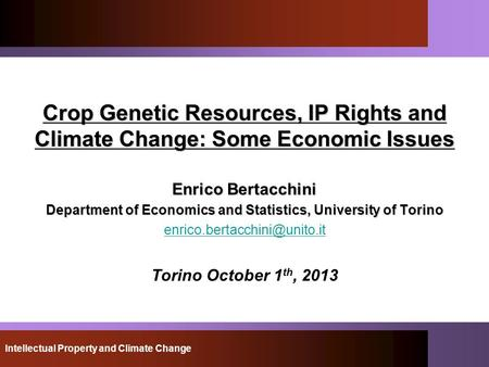 Intellectual Property and Climate Change Crop Genetic Resources, IP Rights and Climate Change: Some Economic Issues Enrico Bertacchini Department of Economics.