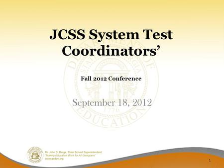 JCSS System Test Coordinators' Fall 2012 Conference 1 September 18, 2012.