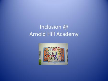 Arnold Hill Academy. Inclusion Department: Who are we and what do we do?