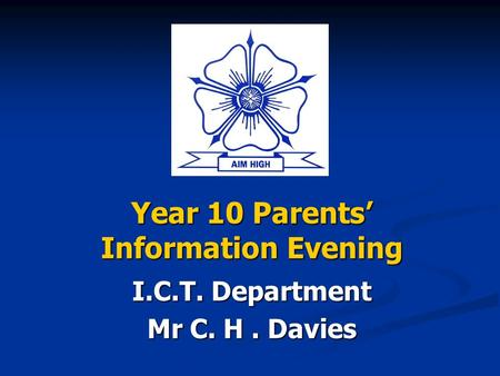 Year 10 Parents' Information Evening I.C.T. Department Mr C. H. Davies.
