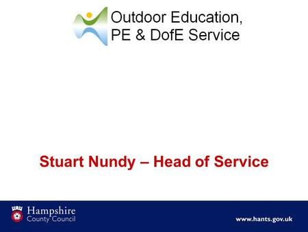 Stuart Nundy – Head of Service. Aims To demonstrate the range of visits going on in schools To clarify the value and purpose of outdoor learning To identify.
