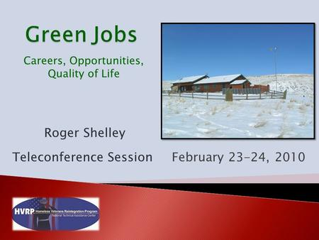Roger Shelley Teleconference SessionFebruary 23-24, 2010 Careers, Opportunities, Quality of Life.